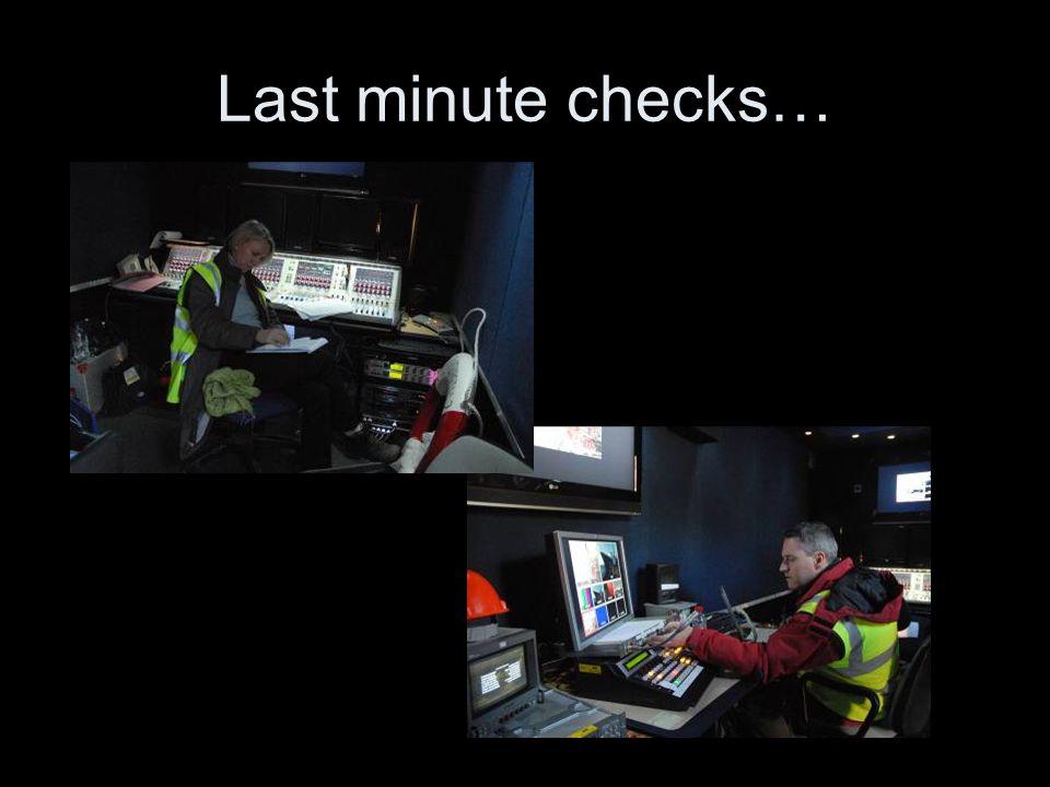 Last minute checks…