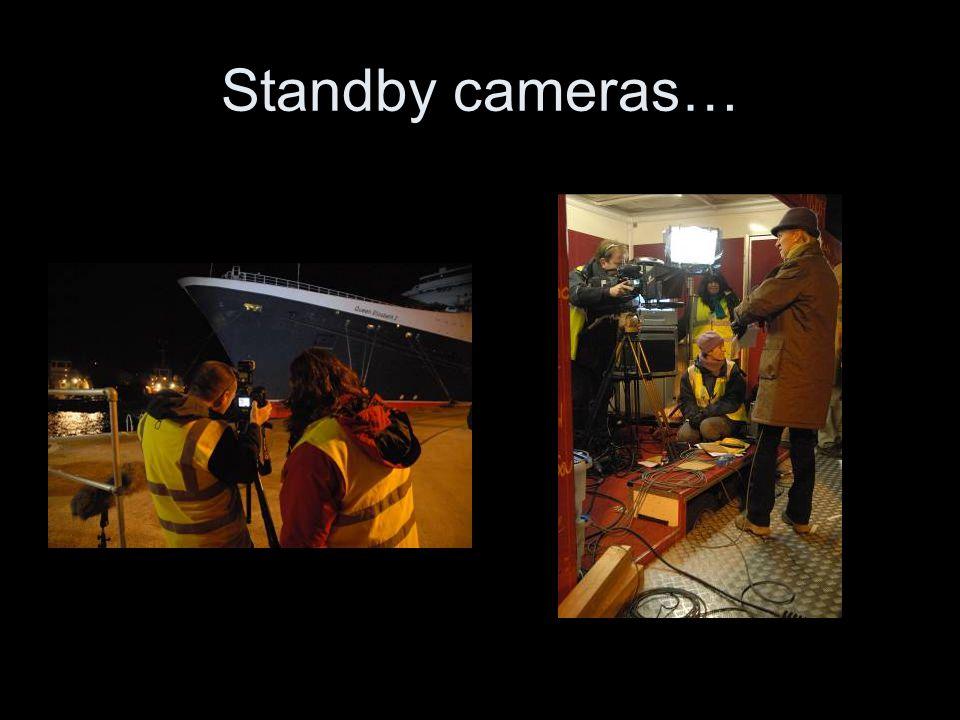 Standby cameras…