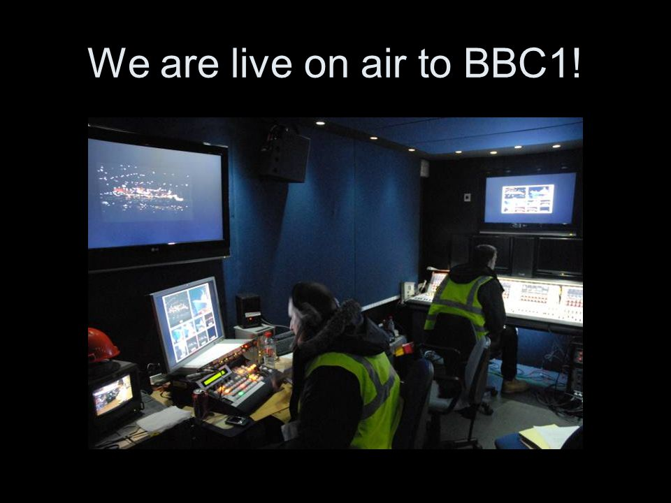 We are live on air to BBC1!