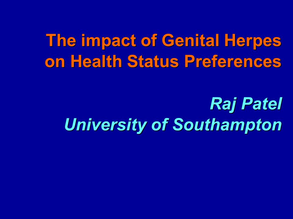The impact of Genital Herpes on Health Status Preferences Raj Patel University of Southampton