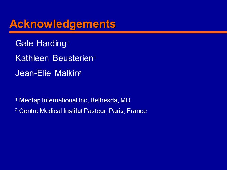 Acknowledgements Gale Harding 1 Kathleen Beusterien 1 Jean-Elie Malkin 2 1 Medtap International Inc, Bethesda, MD 2 Centre Medical Institut Pasteur, P