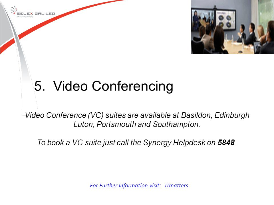 Video Conference (VC) suites are available at Basildon, Edinburgh Luton, Portsmouth and Southampton.