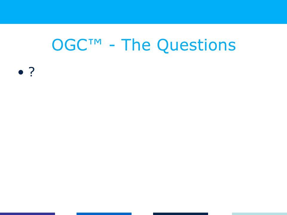 OGC™ - The Questions