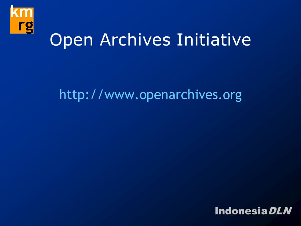 IndonesiaDLN km rg Open Archives Initiative http://www.openarchives.org
