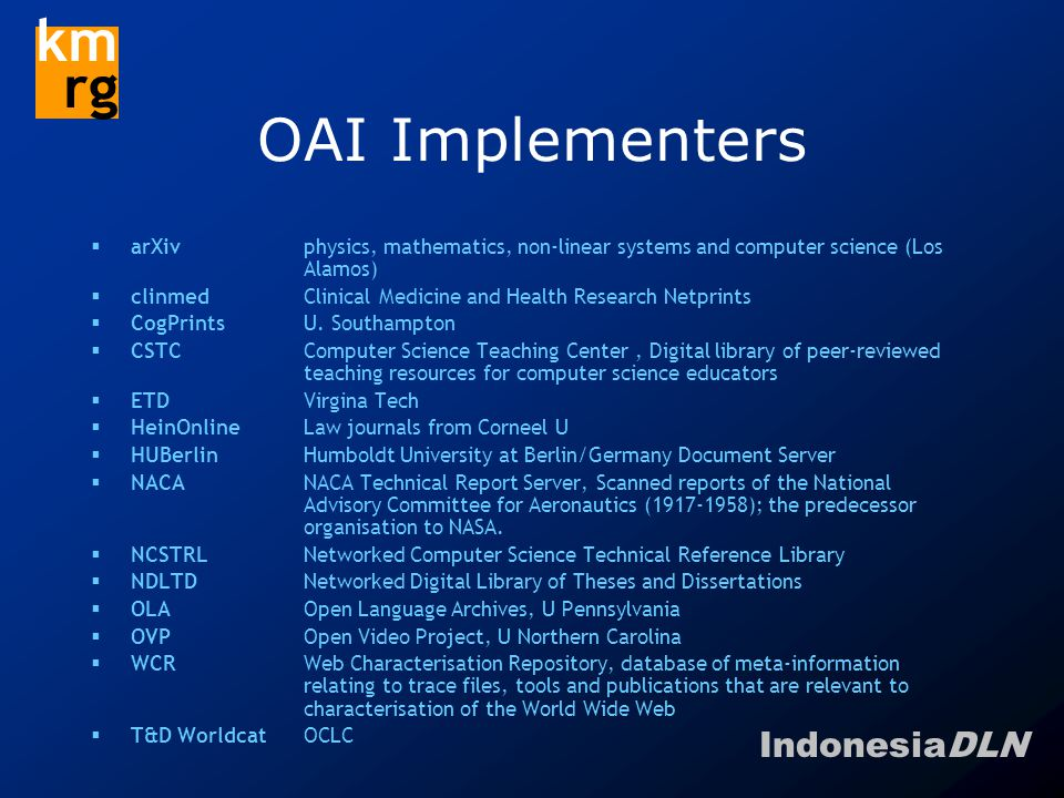 IndonesiaDLN km rg OAI Implementers  arXivphysics, mathematics, non-linear systems and computer science (Los Alamos)  clinmedClinical Medicine and Health Research Netprints  CogPrintsU.