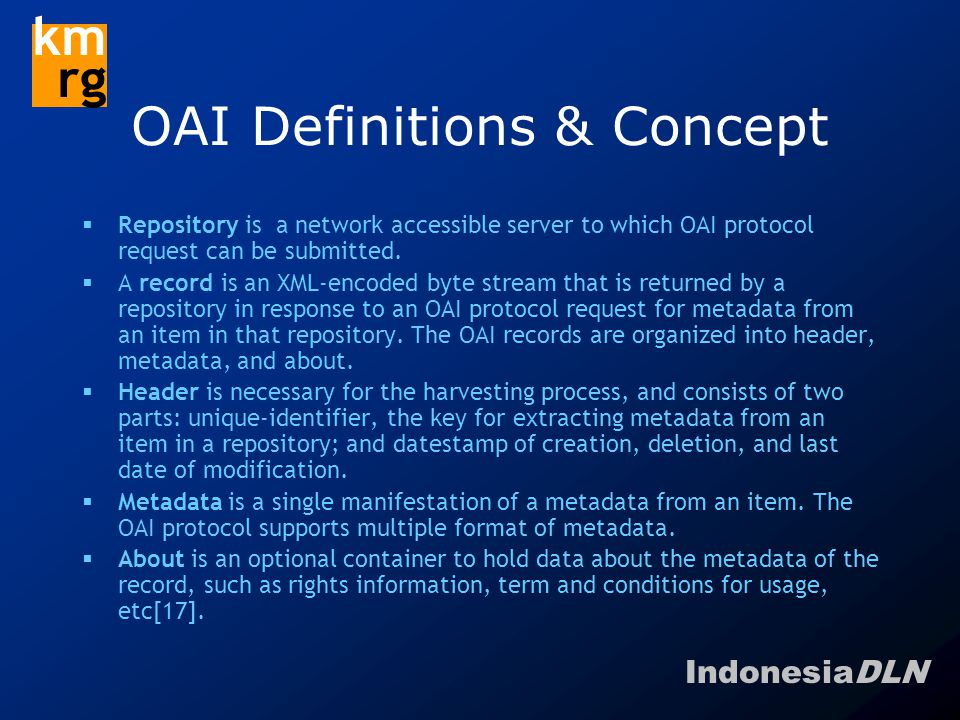IndonesiaDLN km rg OAI Definitions & Concept  Repository is a network accessible server to which OAI protocol request can be submitted.