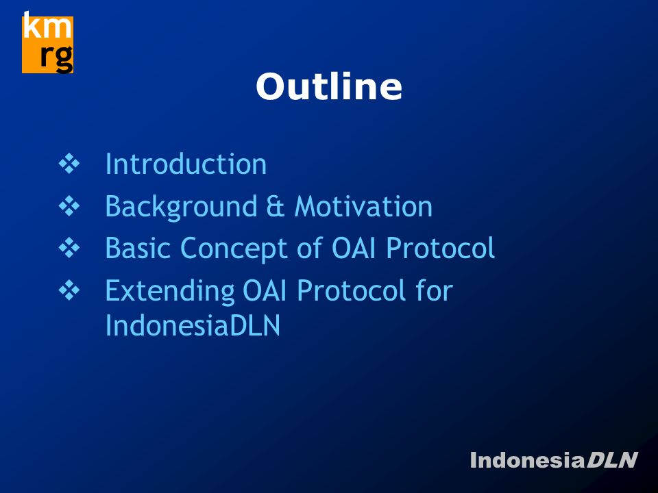 IndonesiaDLN km rg OAI-PMH (Protocol For Metadata Posting) Hub/Central Data Provider (gdlhub.indonesiadln.org) http://gdlhub.indonesiadln.org/OAI/OAI-PMP-script.php.
