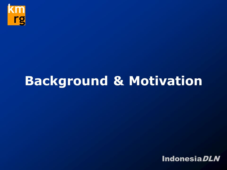 IndonesiaDLN km rg Background & Motivation