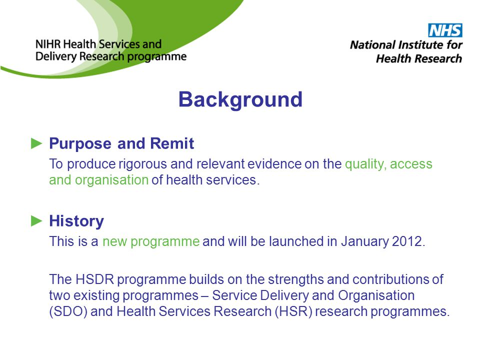 Background ►Purpose and Remit To produce rigorous and relevant evidence on the quality, access and organisation of health services.