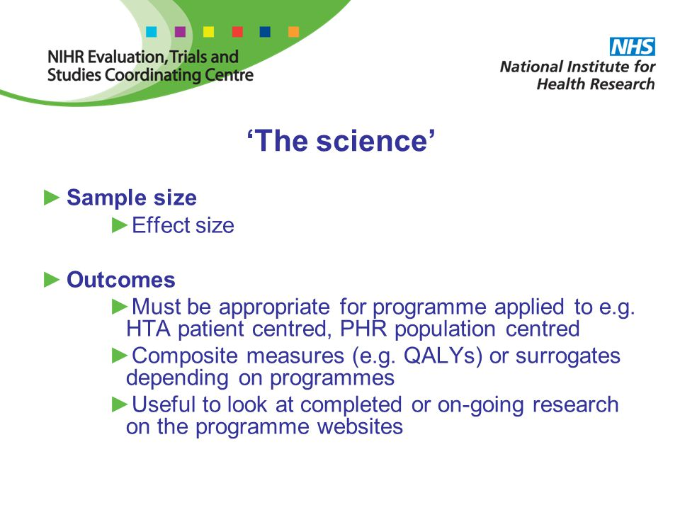 'The science' ►Sample size ►Effect size ►Outcomes ►Must be appropriate for programme applied to e.g.