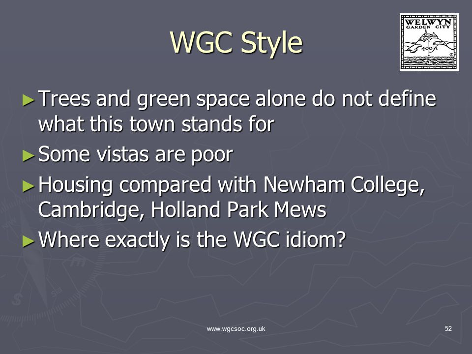 www.wgcsoc.org.uk52 WGC Style ► Trees and green space alone do not define what this town stands for ► Some vistas are poor ► Housing compared with Newham College, Cambridge, Holland Park Mews ► Where exactly is the WGC idiom