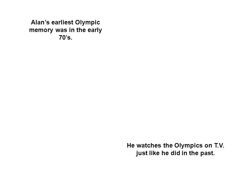 Alan's earliest Olympic memory was in the early 70's.