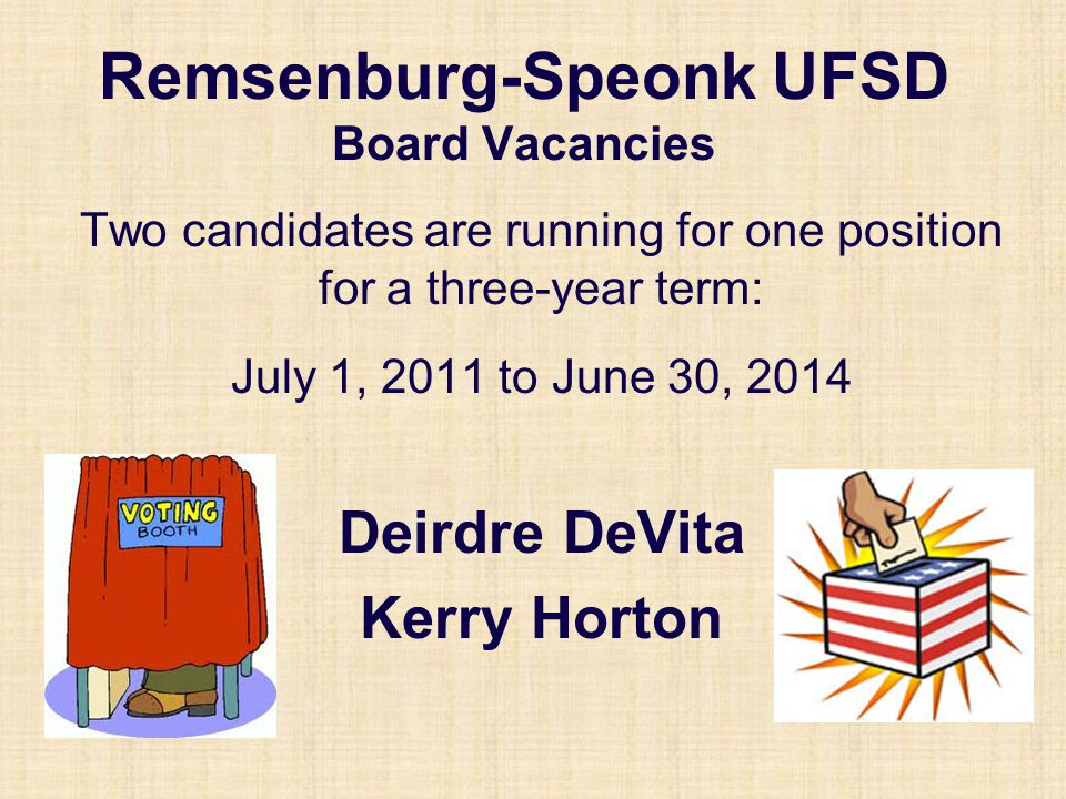 Remsenburg-Speonk UFSD Board Vacancies Two candidates are running for one position for a three-year term: July 1, 2011 to June 30, 2014 Deirdre DeVita
