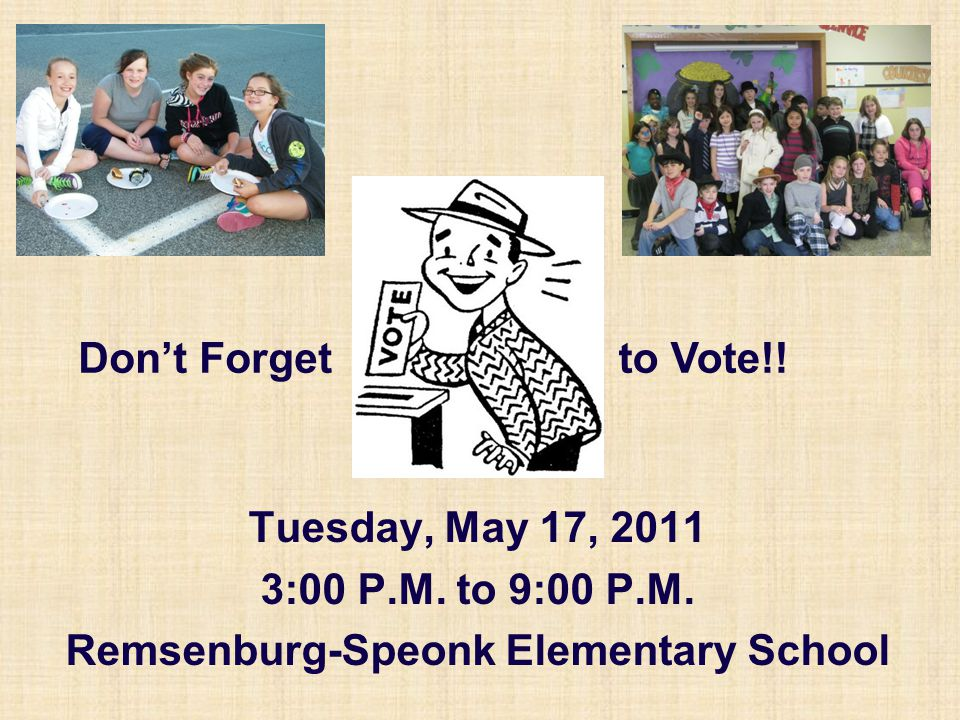Tuesday, May 17, 2011 3:00 P.M. to 9:00 P.M. Remsenburg-Speonk Elementary School Don't Forgetto Vote!!