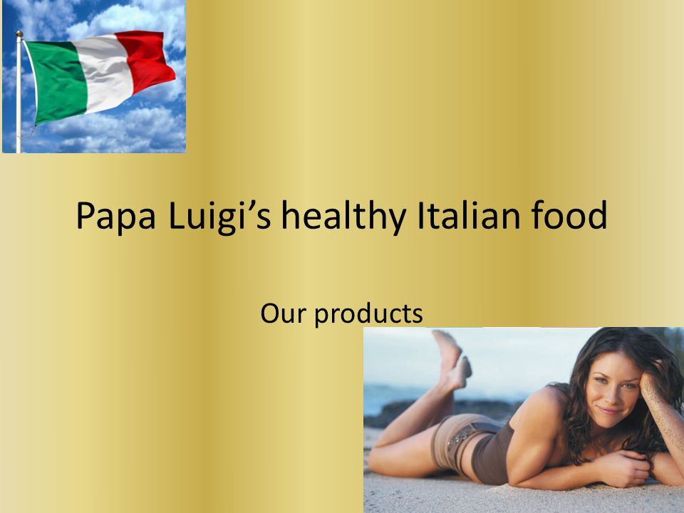 Papa Luigi's healthy Italian food Our products