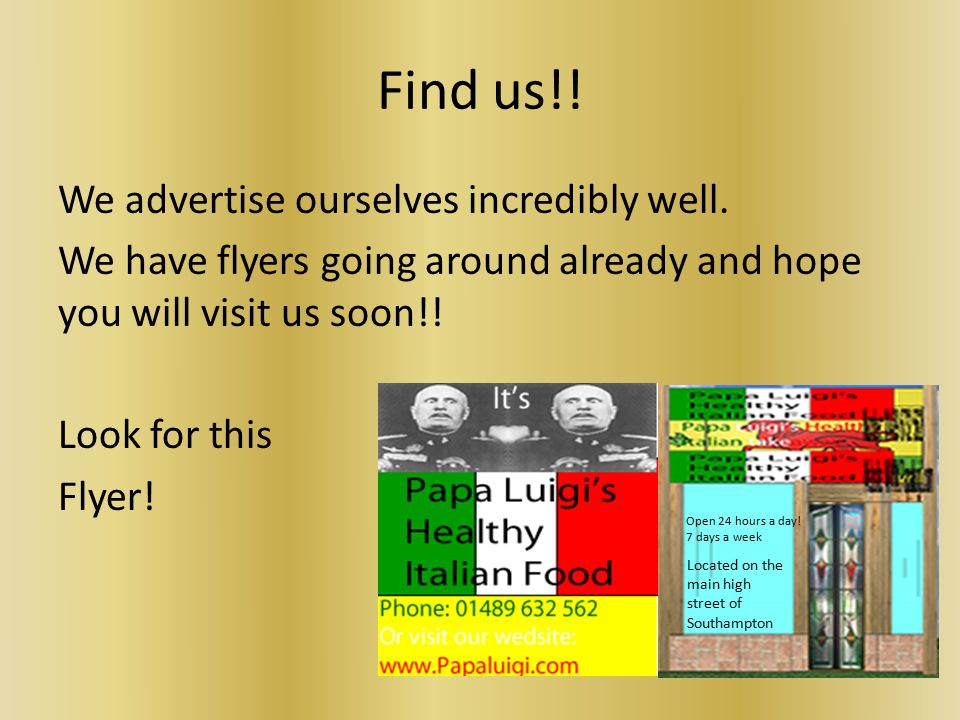 Find us!. We advertise ourselves incredibly well.