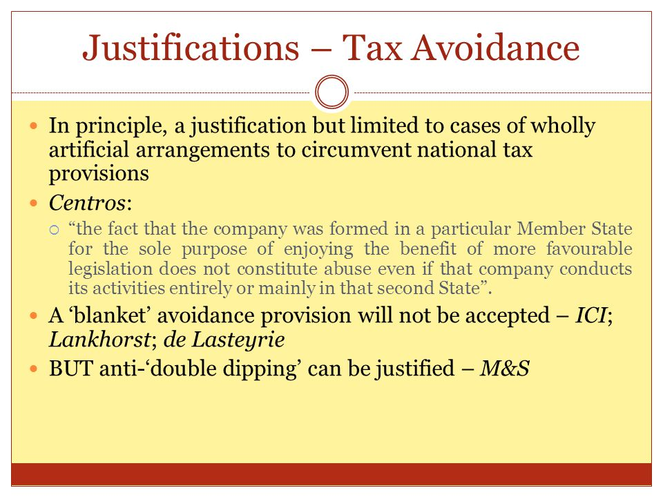 Justifications – Tax Avoidance In principle, a justification but limited to cases of wholly artificial arrangements to circumvent national tax provisi