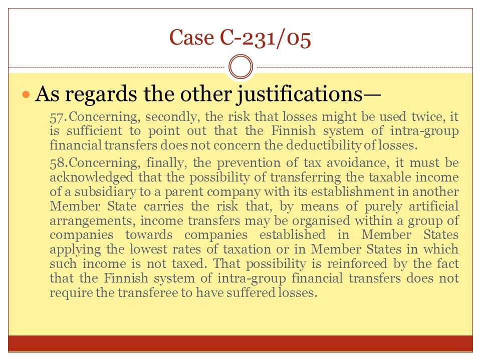 Case C-231/05 As regards the other justifications— 57.Concerning, secondly, the risk that losses might be used twice, it is sufficient to point out th