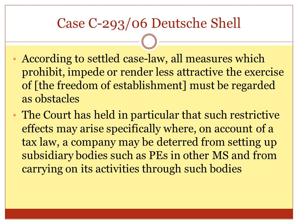 Case C-293/06 Deutsche Shell According to settled case-law, all measures which prohibit, impede or render less attractive the exercise of [the freedom