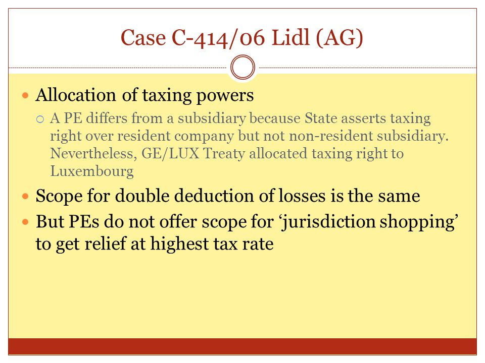 Case C-414/06 Lidl (AG) Allocation of taxing powers  A PE differs from a subsidiary because State asserts taxing right over resident company but not