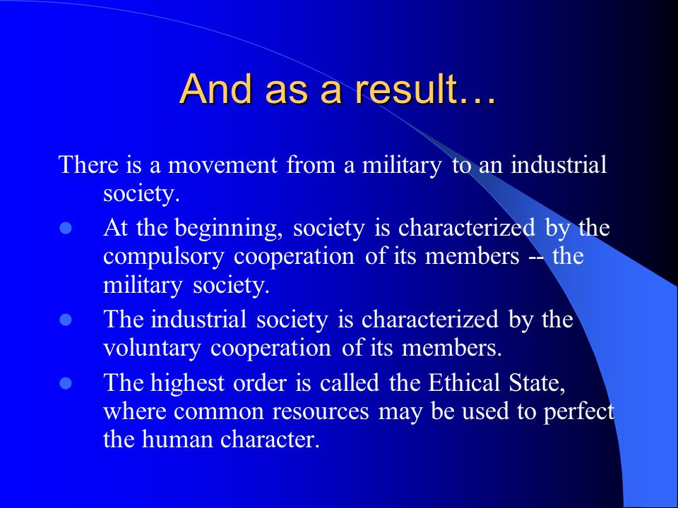 And as a result… There is a movement from a military to an industrial society.