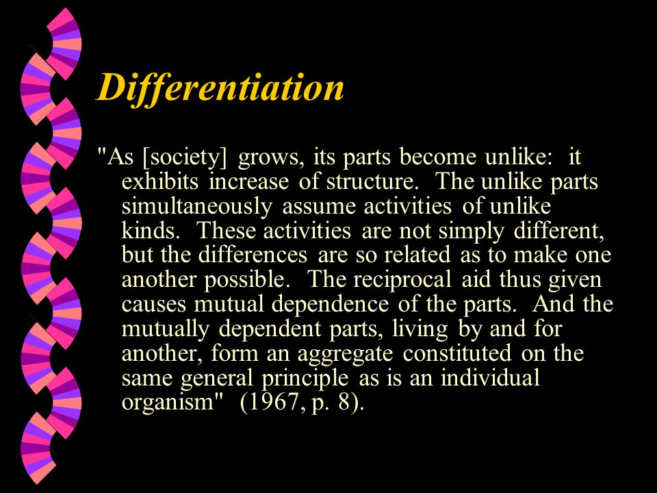 Differentiation As [society] grows, its parts become unlike: it exhibits increase of structure.