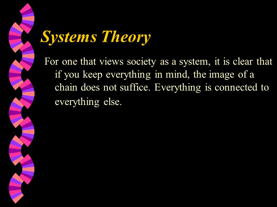 Systems Theory For one that views society as a system, it is clear that if you keep everything in mind, the image of a chain does not suffice.