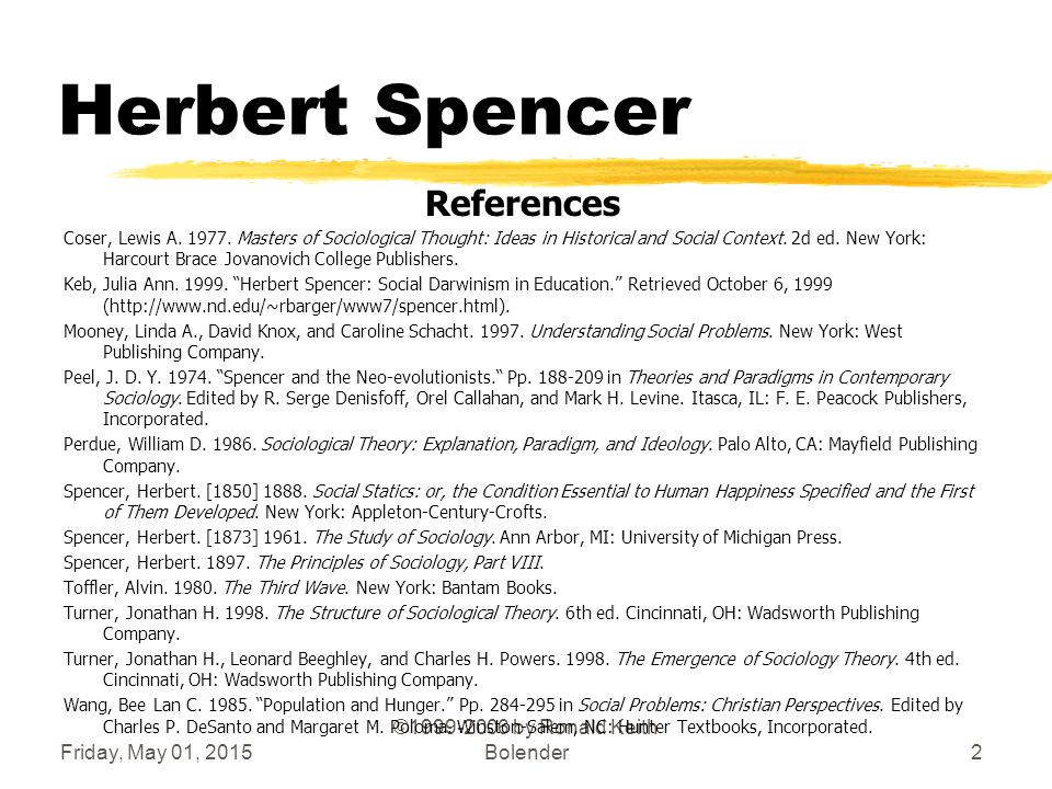 Friday, May 01, 2015 ©1999-2006 by Ronald Keith Bolender2 Herbert Spencer References Coser, Lewis A. 1977. Masters of Sociological Thought: Ideas in H