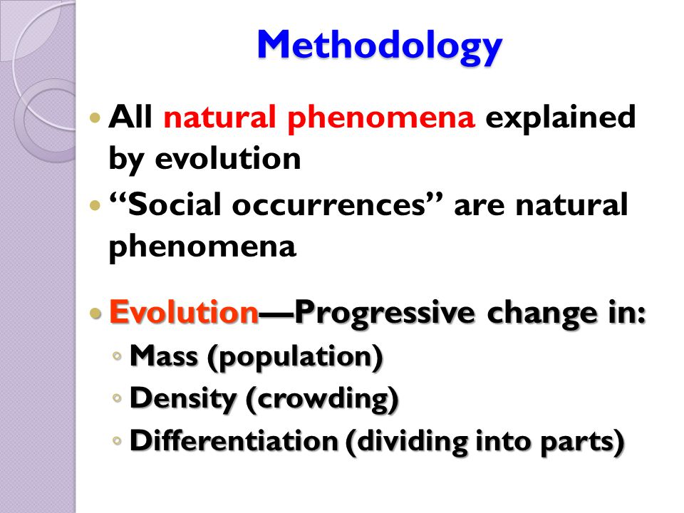 "Methodology All natural phenomena explained by evolution ""Social occurrences"" are natural phenomena Evolution—Progressive change in: Evolution—Progres"