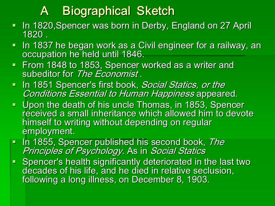 A Biographical Sketch A Biographical Sketch  In 1820,Spencer was born in Derby, England on 27 April 1820.  In 1837 he began work as a Civil engineer
