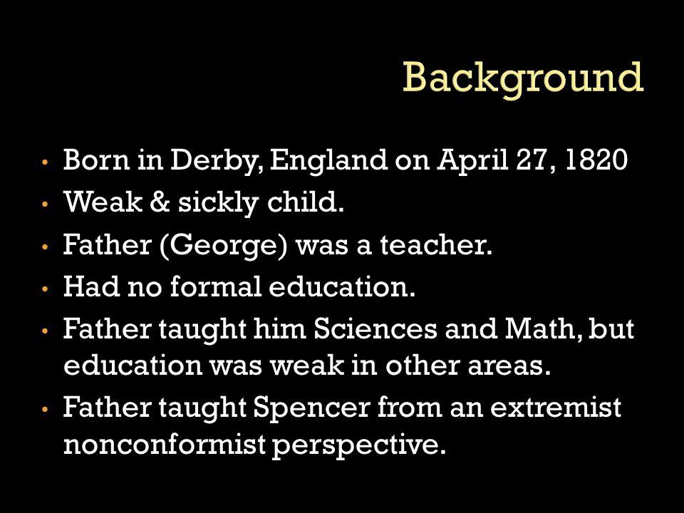 Born in Derby, England on April 27, 1820 Weak & sickly child.