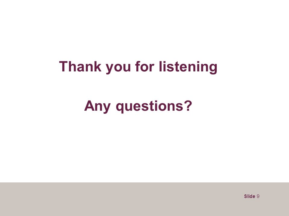 Slide 9 Thank you for listening Any questions