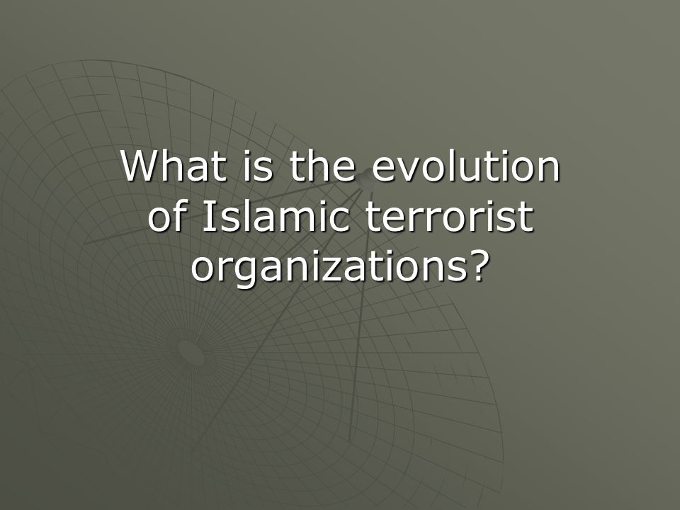 What is the evolution of Islamic terrorist organizations?