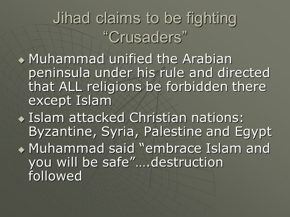 "Jihad claims to be fighting ""Crusaders""  Muhammad unified the Arabian peninsula under his rule and directed that ALL religions be forbidden there exc"