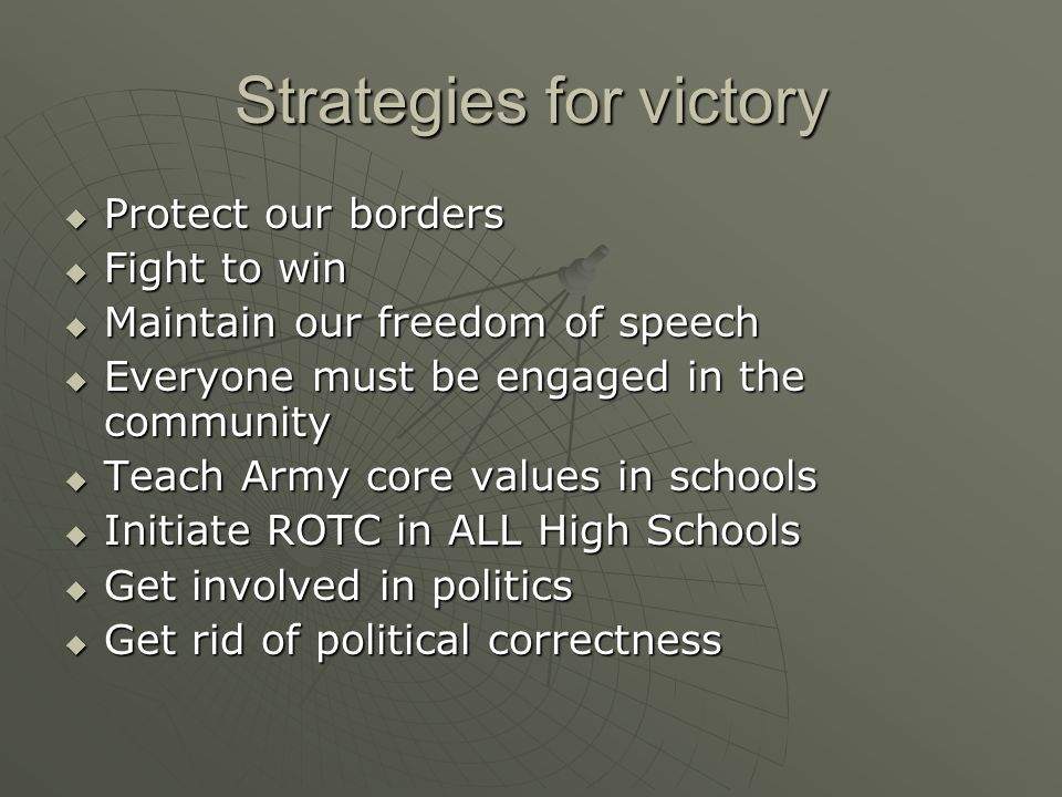 Strategies for victory  Protect our borders  Fight to win  Maintain our freedom of speech  Everyone must be engaged in the community  Teach Army