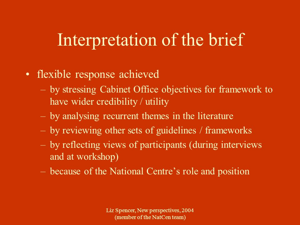 Liz Spencer, New perspectives, 2004 (member of the NatCen team) Interpretation of the brief flexible response achieved –by stressing Cabinet Office ob