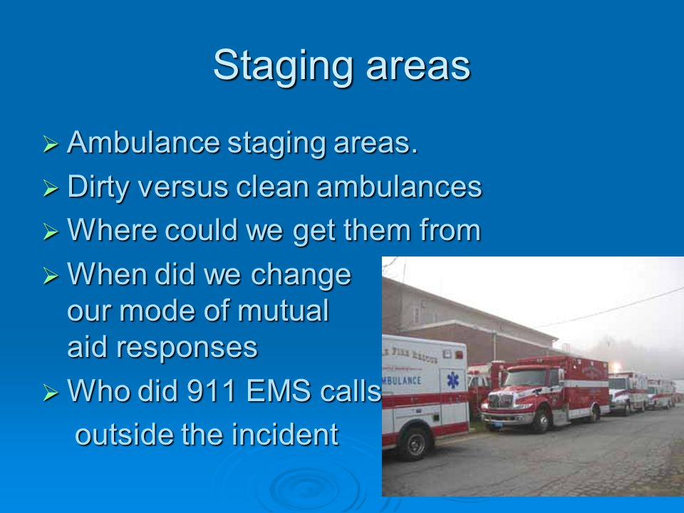 Staging areas  Ambulance staging areas.