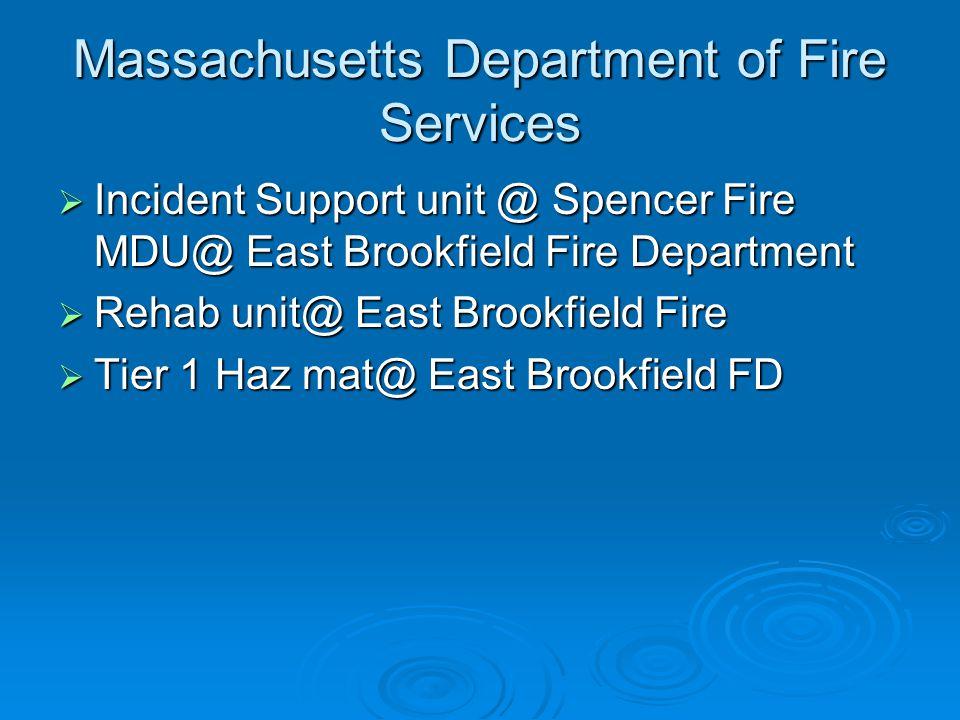 Massachusetts Department of Fire Services  Incident Support unit @ Spencer Fire MDU@ East Brookfield Fire Department  Rehab unit@ East Brookfield Fire  Tier 1 Haz mat@ East Brookfield FD