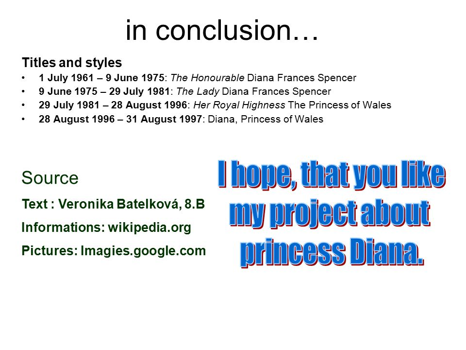 in conclusion… Titles and styles 1 July 1961 – 9 June 1975: The Honourable Diana Frances Spencer 9 June 1975 – 29 July 1981: The Lady Diana Frances Sp