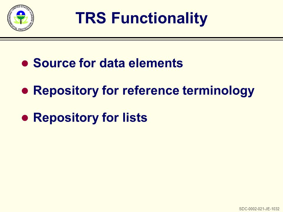 SDC-0002-021-JE-1032 TRS Functionality l Source for data elements l Repository for reference terminology l Repository for lists