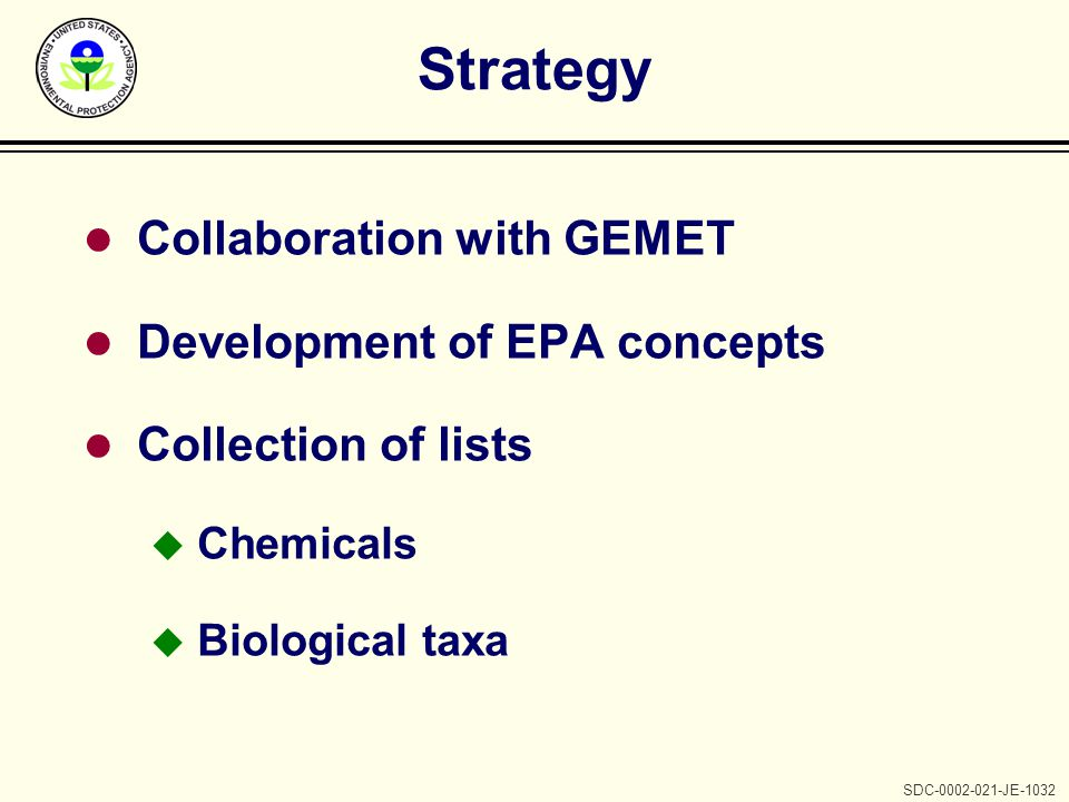 SDC-0002-021-JE-1032 Strategy l Collaboration with GEMET l Development of EPA concepts l Collection of lists u Chemicals u Biological taxa