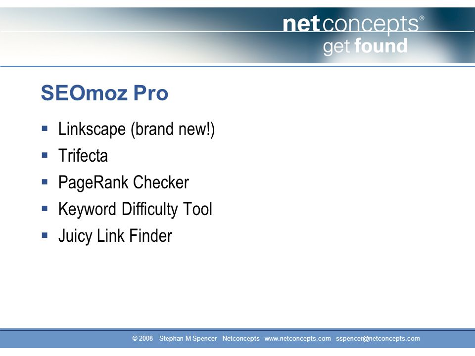 SEOmoz Pro  Linkscape (brand new!)  Trifecta  PageRank Checker  Keyword Difficulty Tool  Juicy Link Finder