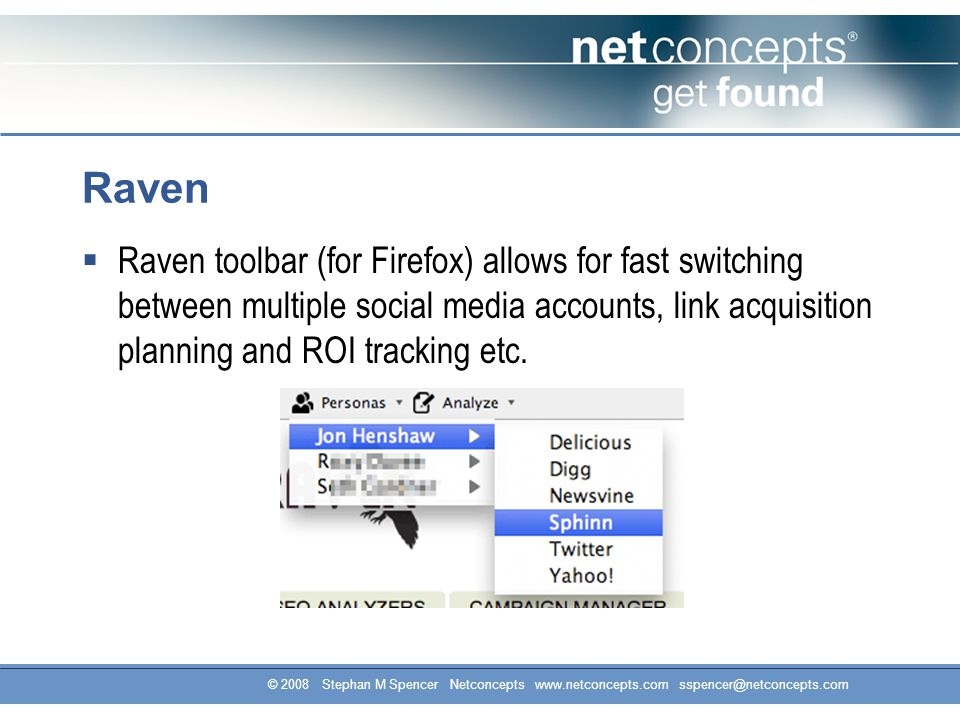Raven  Raven toolbar (for Firefox) allows for fast switching between multiple social media accounts, link acquisition planning and ROI tracking etc.