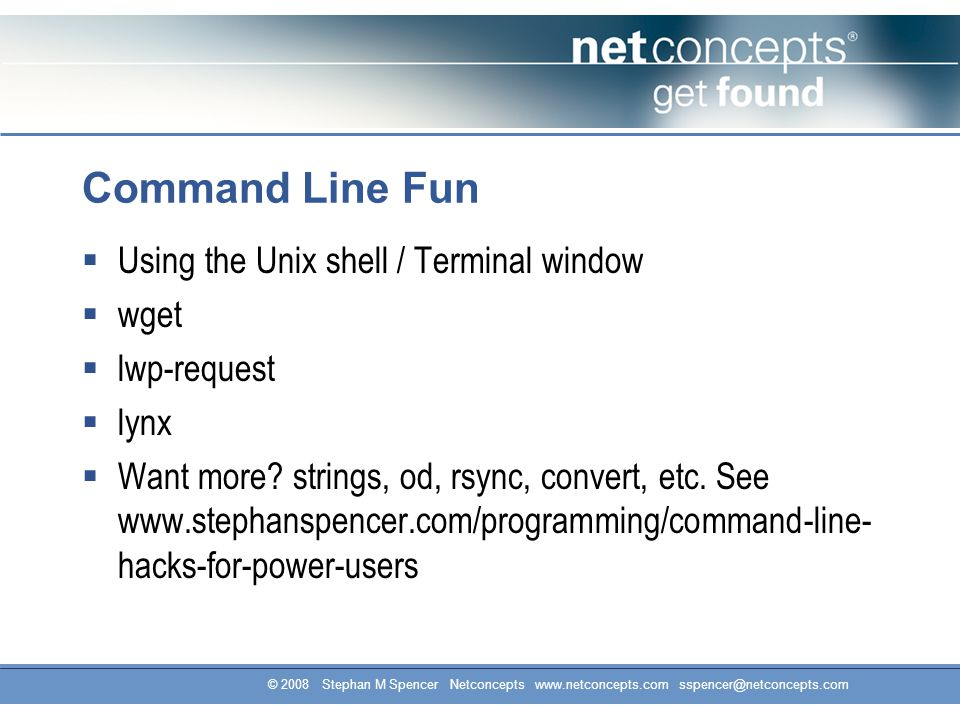 Command Line Fun  Using the Unix shell / Terminal window  wget  lwp-request  lynx  Want more.