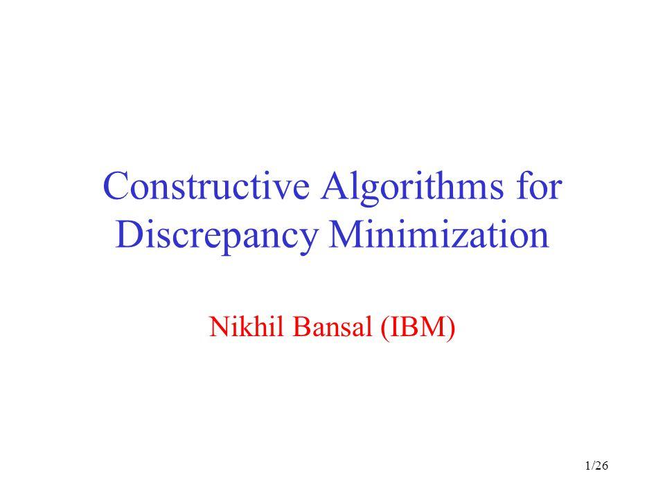 1/26 Constructive Algorithms for Discrepancy Minimization Nikhil Bansal (IBM)