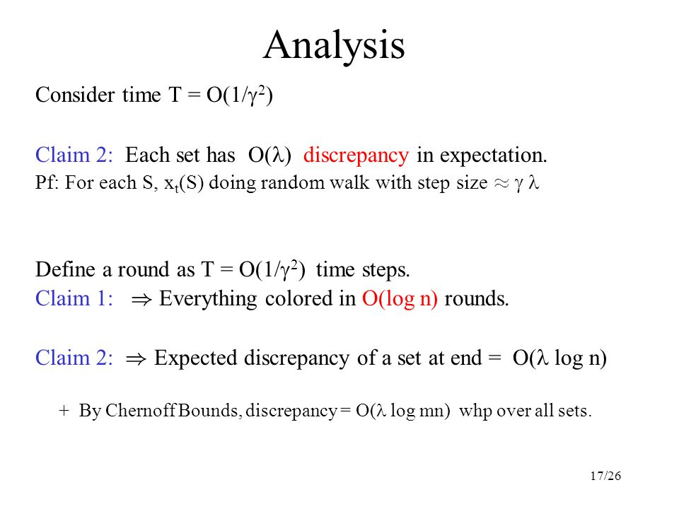 17/26 Analysis Consider time T = O(1/  2 ) Claim 2: Each set has O( ) discrepancy in expectation.