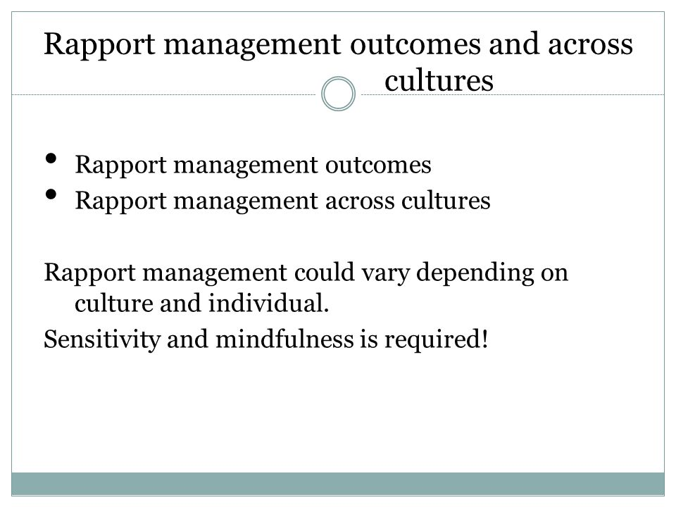 Rapport management outcomes and across cultures Rapport management outcomes Rapport management across cultures Rapport management could vary depending on culture and individual.