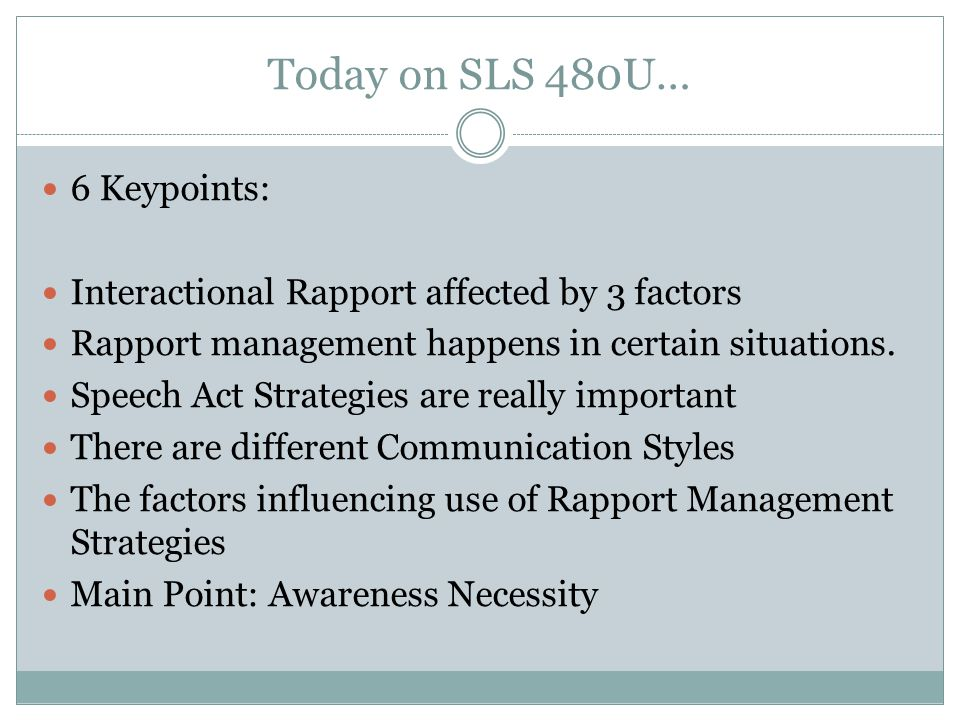 Today on SLS 480U… 6 Keypoints: Interactional Rapport affected by 3 factors Rapport management happens in certain situations.