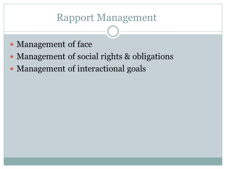 Rapport Management Management of face Management of social rights & obligations Management of interactional goals
