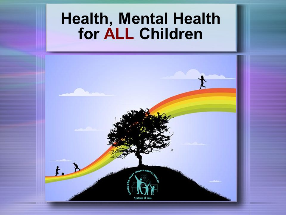 Health, Mental Health for ALL Children